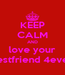 KEEP CALM AND love your bestfriend 4ever - Personalised Poster A4 size