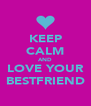 KEEP CALM AND LOVE YOUR BESTFRIEND - Personalised Poster A4 size