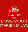 KEEP CALM AND LOVE YOUR BESTFRIEND LYDIA - Personalised Poster A4 size