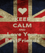 KEEP CALM AND Love Your BestFriends - Personalised Poster A4 size