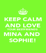 KEEP CALM AND LOVE YOUR BESTFRIENDS MINA AND  SOPHIE! - Personalised Poster A4 size