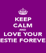 KEEP CALM AND LOVE YOUR BESTIE FOREVER - Personalised Poster A4 size
