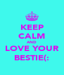 KEEP CALM AND LOVE YOUR BESTIE(: - Personalised Poster A4 size