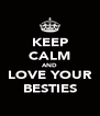 KEEP CALM AND LOVE YOUR BESTIES - Personalised Poster A4 size