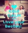 KEEP CALM AND Love your Besties!  - Personalised Poster A4 size