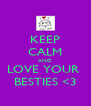 KEEP CALM AND LOVE YOUR  BESTIES <3 - Personalised Poster A4 size