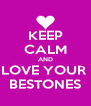 KEEP CALM AND LOVE YOUR  BESTONES - Personalised Poster A4 size