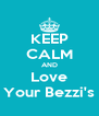 KEEP CALM AND Love Your Bezzi's - Personalised Poster A4 size