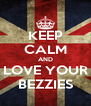 KEEP CALM AND LOVE YOUR BEZZIES - Personalised Poster A4 size