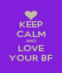 KEEP CALM AND LOVE YOUR BF - Personalised Poster A4 size