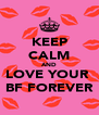 KEEP CALM AND LOVE YOUR  BF FOREVER - Personalised Poster A4 size