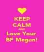 KEEP CALM AND Love Your  BF Megan! - Personalised Poster A4 size