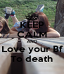 KEEP CALM AND Love your Bf To death - Personalised Poster A4 size