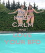KEEP CALM AND LOVE YOUR BFD - Personalised Poster A4 size
