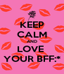 KEEP CALM AND LOVE  YOUR BFF:* - Personalised Poster A4 size