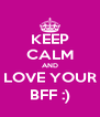KEEP CALM AND LOVE YOUR BFF :) - Personalised Poster A4 size