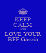 KEEP CALM AND LOVE YOUR BFF García - Personalised Poster A4 size