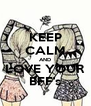 KEEP CALM AND LOVE YOUR BFF's - Personalised Poster A4 size