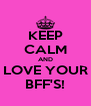 KEEP CALM AND LOVE YOUR BFF'S! - Personalised Poster A4 size