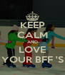 KEEP CALM AND LOVE YOUR BFF 'S - Personalised Poster A4 size