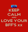 KEEP CALM AND LOVE YOUR BFF'S xx - Personalised Poster A4 size