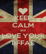 KEEP CALM and LOVE YOUR BFFAE - Personalised Poster A4 size