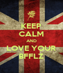 KEEP CALM AND LOVE YOUR BFFLZ - Personalised Poster A4 size