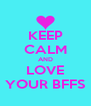 KEEP CALM AND LOVE YOUR BFFS - Personalised Poster A4 size