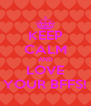 KEEP CALM AND LOVE YOUR BFFS! - Personalised Poster A4 size