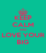 KEEP CALM AND LOVE YOUR BIG - Personalised Poster A4 size