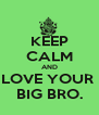 KEEP CALM AND LOVE YOUR  BIG BRO. - Personalised Poster A4 size