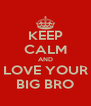 KEEP CALM AND LOVE YOUR BIG BRO - Personalised Poster A4 size