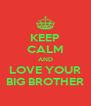 KEEP CALM AND LOVE YOUR BIG BROTHER - Personalised Poster A4 size