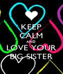 KEEP CALM AND LOVE YOUR BIG SISTER - Personalised Poster A4 size