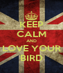 KEEP CALM AND LOVE YOUR BIRD - Personalised Poster A4 size