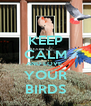 KEEP CALM AND LOVE  YOUR BIRDS - Personalised Poster A4 size