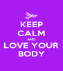 KEEP CALM AND LOVE YOUR BODY - Personalised Poster A4 size