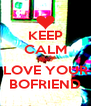 KEEP CALM AND LOVE YOUR BOFRIEND - Personalised Poster A4 size