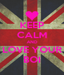 KEEP CALM AND LOVE YOUR BOI - Personalised Poster A4 size