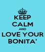 KEEP CALM AND LOVE YOUR BONITA' - Personalised Poster A4 size