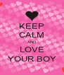 KEEP CALM AND LOVE YOUR BOY - Personalised Poster A4 size