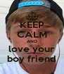 KEEP CALM AND love your boy friend - Personalised Poster A4 size