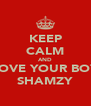 KEEP CALM AND LOVE YOUR BOY SHAMZY - Personalised Poster A4 size