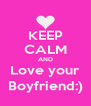 KEEP CALM AND Love your Boyfriend:) - Personalised Poster A4 size