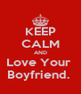 KEEP CALM AND Love Your  Boyfriend.  - Personalised Poster A4 size