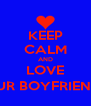 KEEP CALM AND LOVE YOUR BOYFRIEND! :) - Personalised Poster A4 size