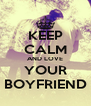 KEEP CALM AND LOVE YOUR BOYFRIEND - Personalised Poster A4 size