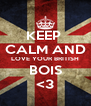 KEEP  CALM AND LOVE YOUR BRITISH BOIS <3 - Personalised Poster A4 size