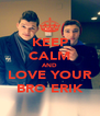 KEEP CALM AND LOVE YOUR BRO ERIK - Personalised Poster A4 size