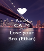 KEEP CALM AND Love your Bro (Ethan) - Personalised Poster A4 size